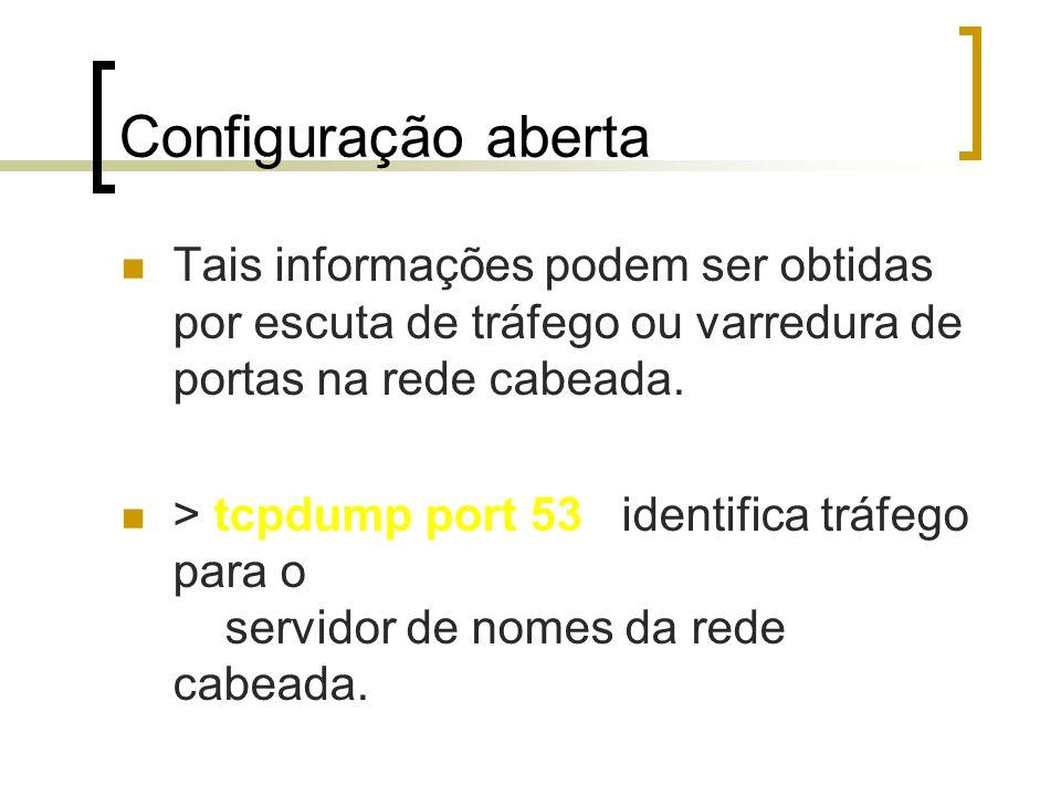 Configuração aberta Tais informações podem ser obtidas por escuta de tráfego ou varredura de portas na rede cabeada.