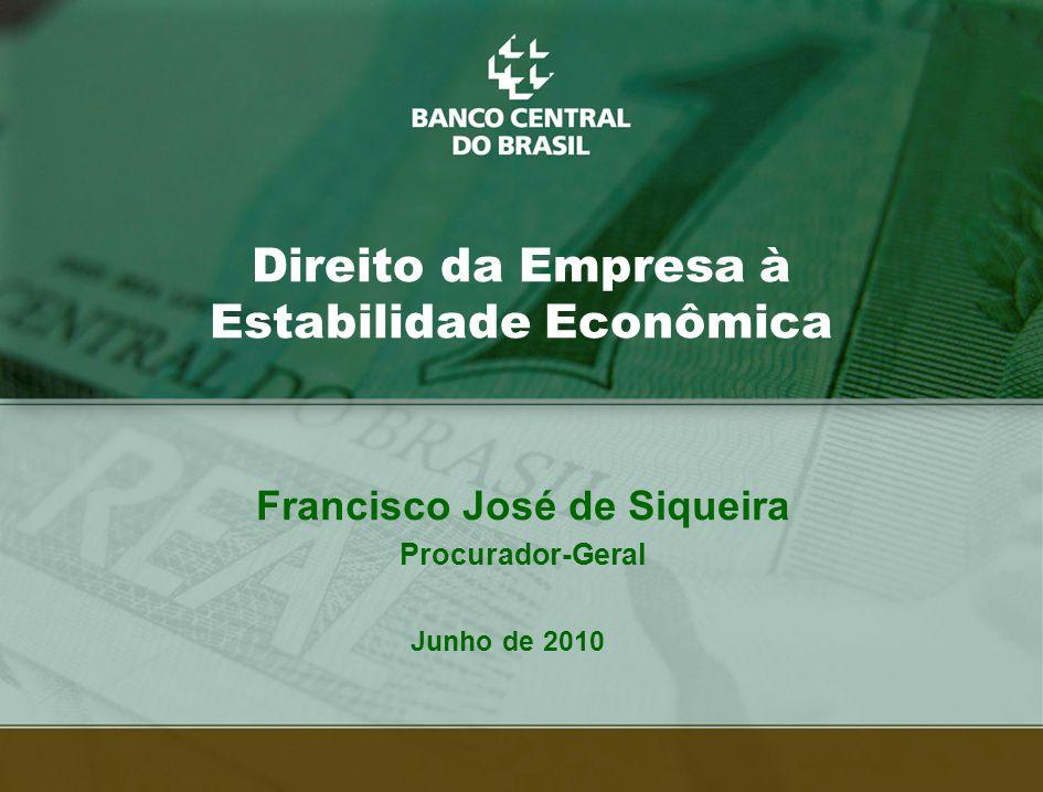 1 Direito da Empresa à Estabilidade Econômica Junho de 2010 Francisco José de Siqueira Procurador-Geral