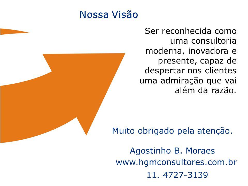 © Material de uso exclusivo HGM Consultores www.hgmconsultores.com.br 11. 4727-3139 Muito obrigado pela atenção. Agostinho B. Moraes Ser reconhecida c