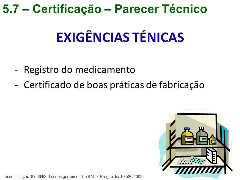 5.7 – Certificação – Parecer Técnico EXIGÊNCIAS TÉNICAS -Registro do medicamento -Certificado de boas práticas de fabricação Lei de licitação: 8.666/9