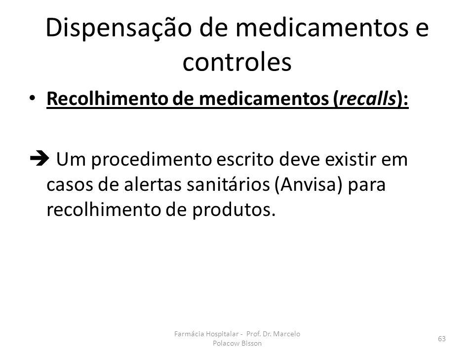Farmácia Hospitalar - Prof. Dr. Marcelo Polacow Bisson 63 Dispensação de medicamentos e controles Recolhimento de medicamentos (recalls):  Um procedi