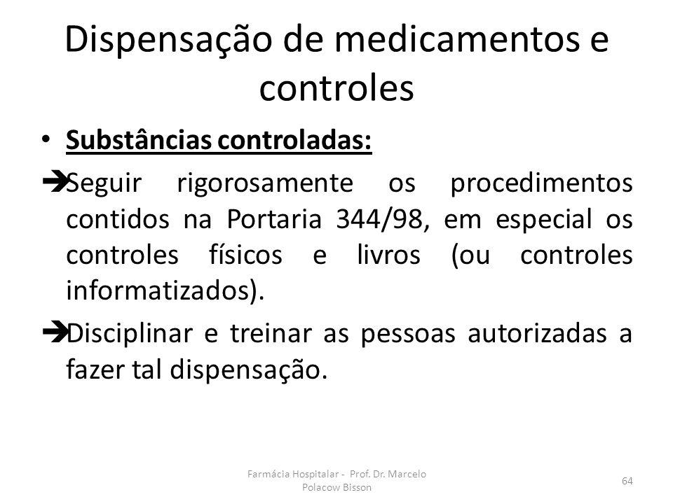 Farmácia Hospitalar - Prof. Dr. Marcelo Polacow Bisson 64 Dispensação de medicamentos e controles Substâncias controladas:  Seguir rigorosamente os p