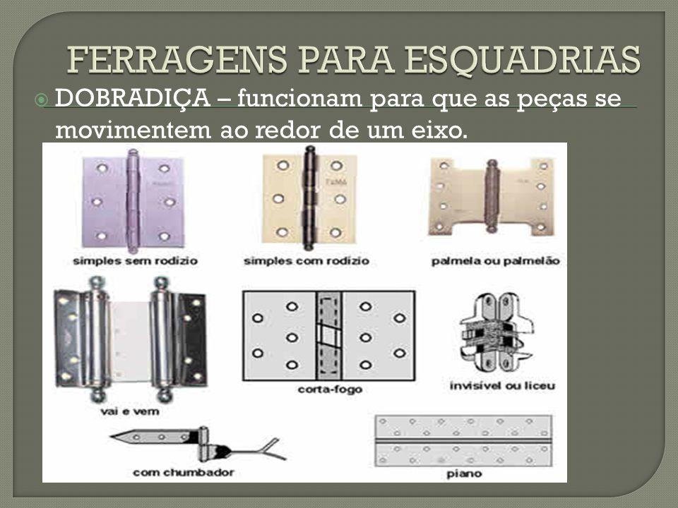  DOBRADIÇA – funcionam para que as peças se movimentem ao redor de um eixo.