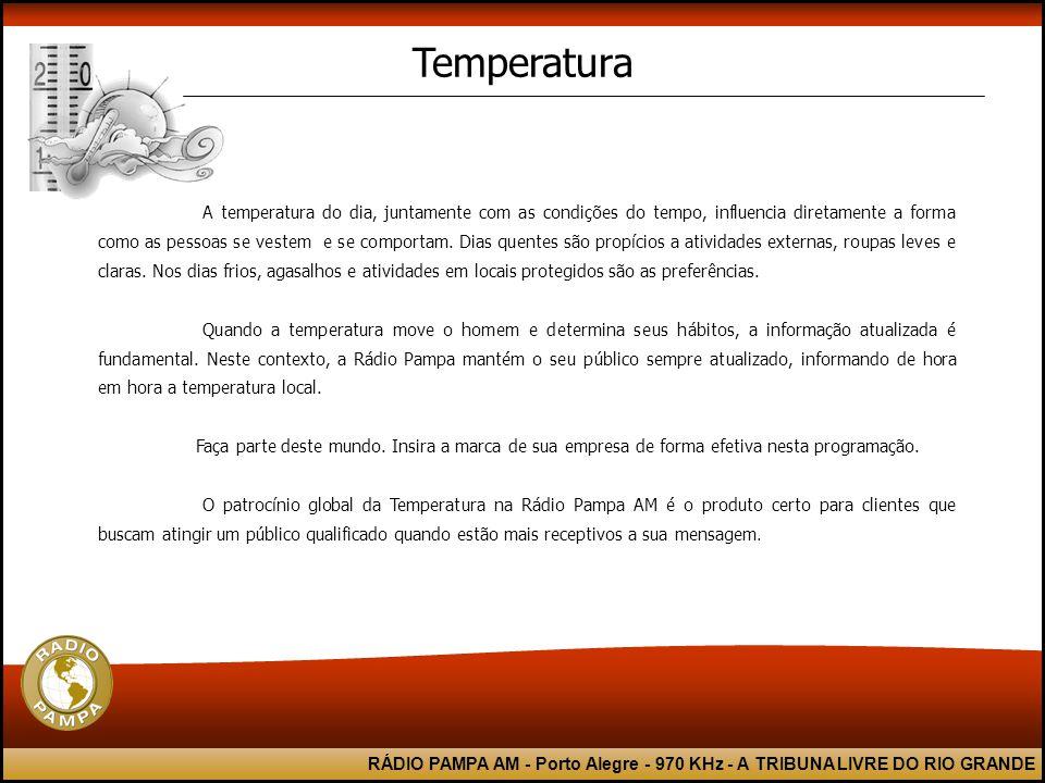 RÁDIO PAMPA AM - Porto Alegre - 970 KHz - A TRIBUNA LIVRE DO RIO GRANDE A temperatura do dia, juntamente com as condições do tempo, influencia diretamente a forma como as pessoas se vestem e se comportam.