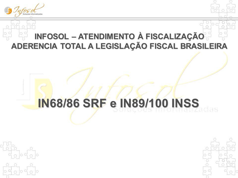 IN86 SRF e IN89 INSS  IN86 SRF Instrução Normativa SRF Nº 86/01 (substituta da IN68) Ambas instruções normativas estabelecem a forma de apresentação de Arquivos Magnéticos contendo informações relativas aos negócios e atividades econômicas ou financeiras, de uma empresa  IN89 INSS Instrução Normativa INSS Nº 89/03 (revogada pela 100 de 18/12/03) Descritivo completo das IN´s em: www.receita.fazenda.gov.br IN86 SRF e IN89 INSS