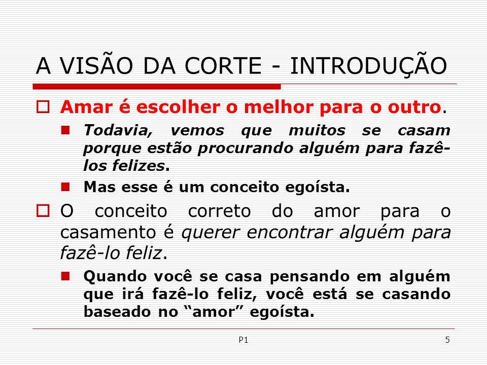 P16 A VISÃO DA CORTE - INTRODUÇÃO  Relacionamento é algo muito sério.