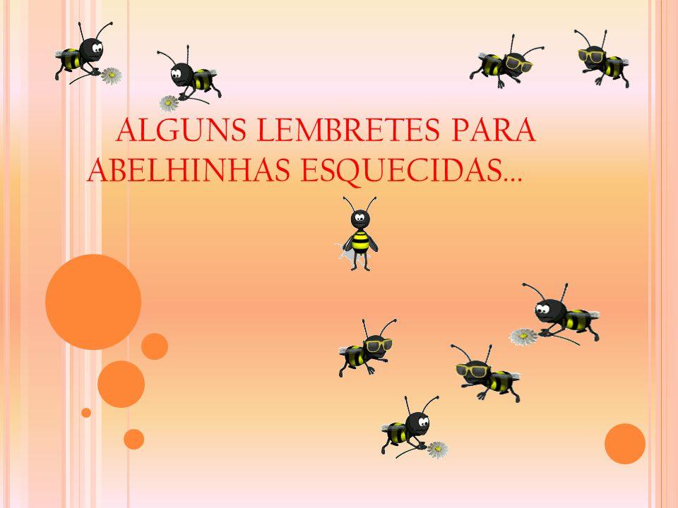 ALGUNS LEMBRETES PARA ABELHINHAS ESQUECIDAS...