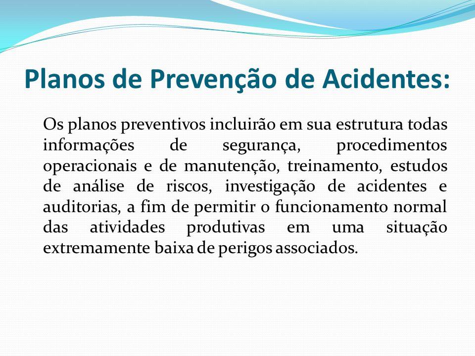 Planos de Prevenção de Acidentes: Os planos preventivos incluirão em sua estrutura todas informações de segurança, procedimentos operacionais e de man
