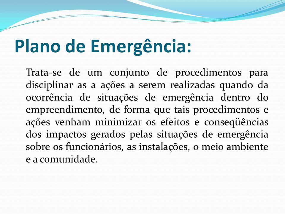 Plano de Emergência: Trata-se de um conjunto de procedimentos para disciplinar as a ações a serem realizadas quando da ocorrência de situações de emer