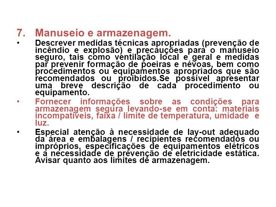 7.Manuseio e armazenagem. Descrever medidas técnicas apropriadas (prevenção de incêndio e explosão) e precauções para o manuseio seguro, tais como ven
