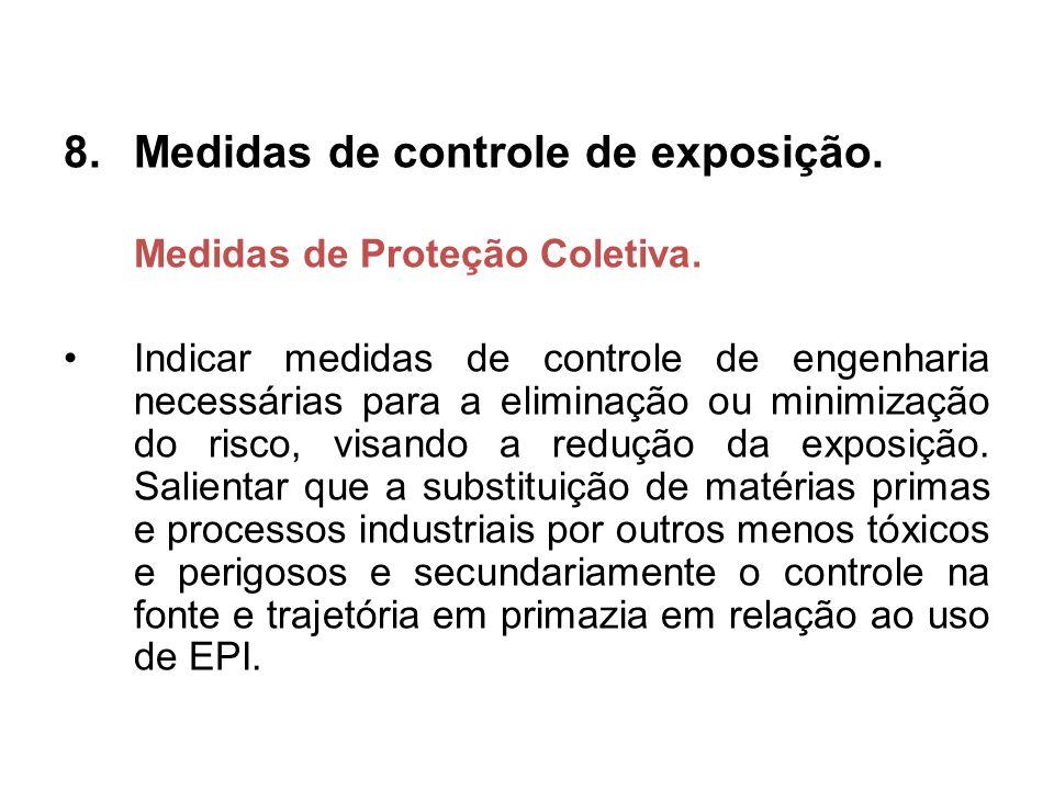 8.Medidas de controle de exposição. Medidas de Proteção Coletiva. Indicar medidas de controle de engenharia necessárias para a eliminação ou minimizaç