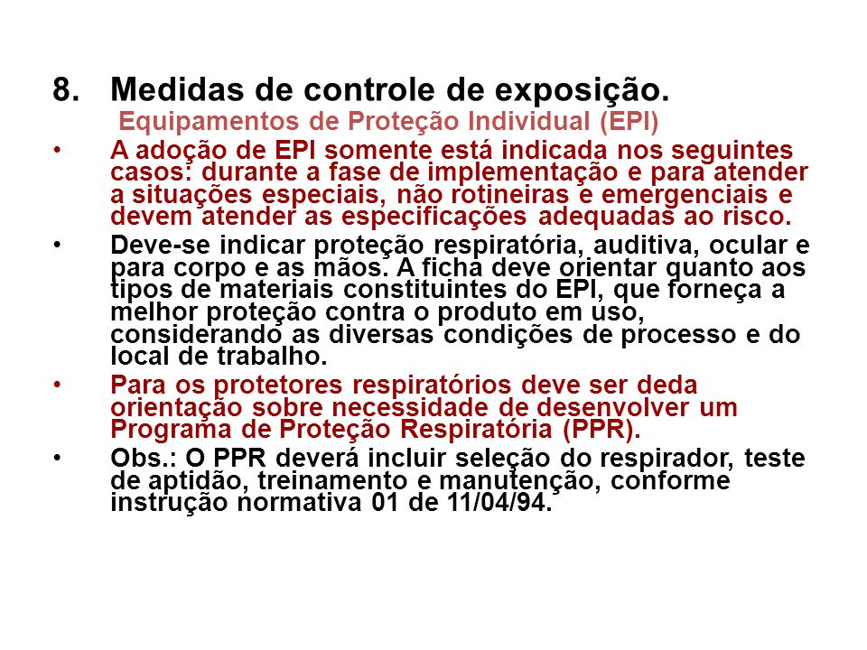 8.Medidas de controle de exposição. Equipamentos de Proteção Individual (EPI) A adoção de EPI somente está indicada nos seguintes casos: durante a fas