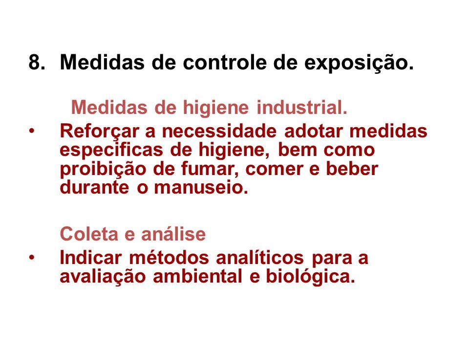 8.Medidas de controle de exposição. Medidas de higiene industrial. Reforçar a necessidade adotar medidas especificas de higiene, bem como proibição de