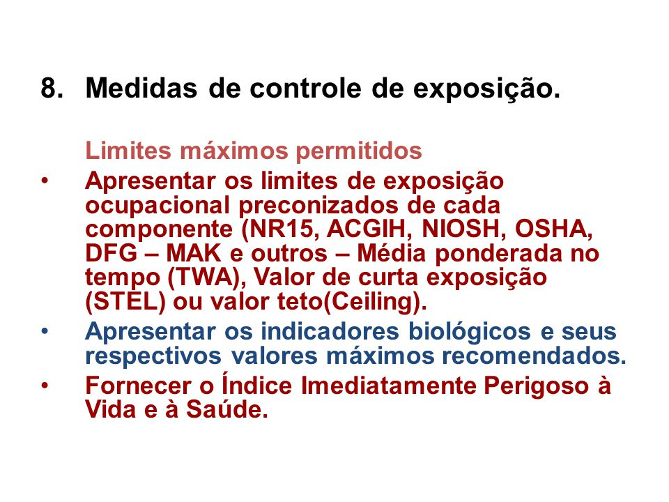 8.Medidas de controle de exposição. Limites máximos permitidos Apresentar os limites de exposição ocupacional preconizados de cada componente (NR15, A