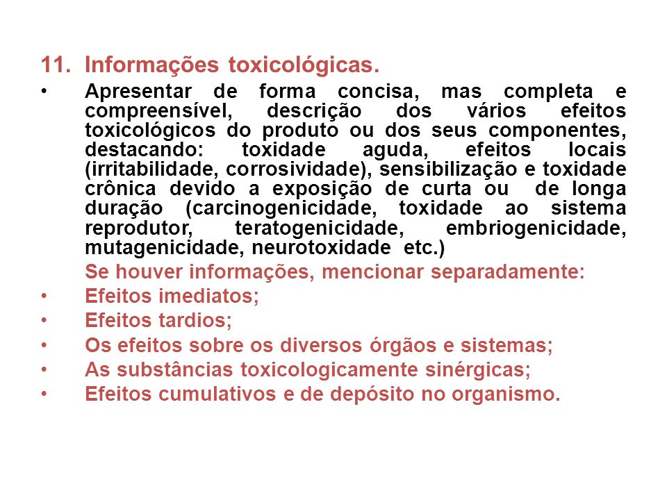 11.Informações toxicológicas. Apresentar de forma concisa, mas completa e compreensível, descrição dos vários efeitos toxicológicos do produto ou dos