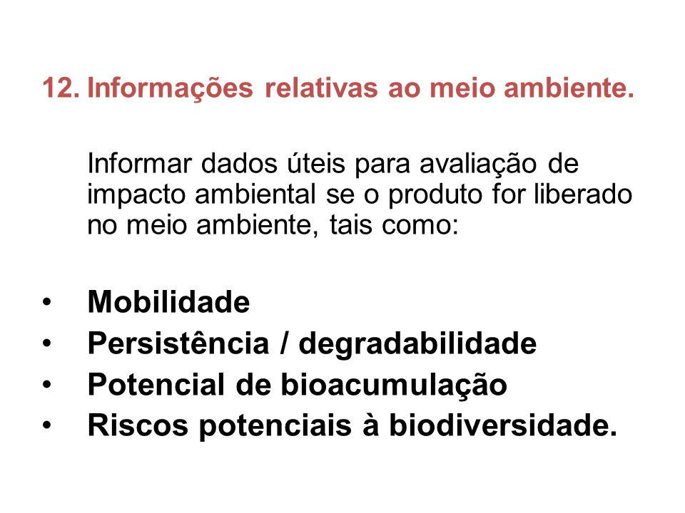 12.Informações relativas ao meio ambiente. Informar dados úteis para avaliação de impacto ambiental se o produto for liberado no meio ambiente, tais c