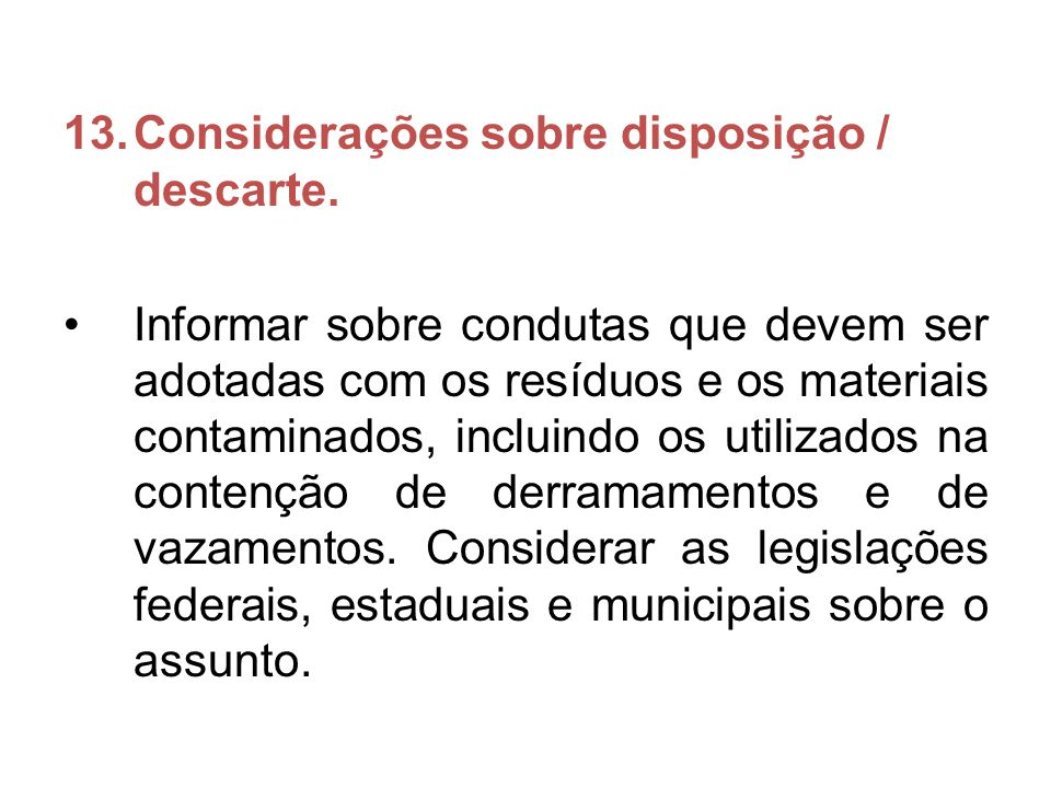 13.Considerações sobre disposição / descarte. Informar sobre condutas que devem ser adotadas com os resíduos e os materiais contaminados, incluindo os