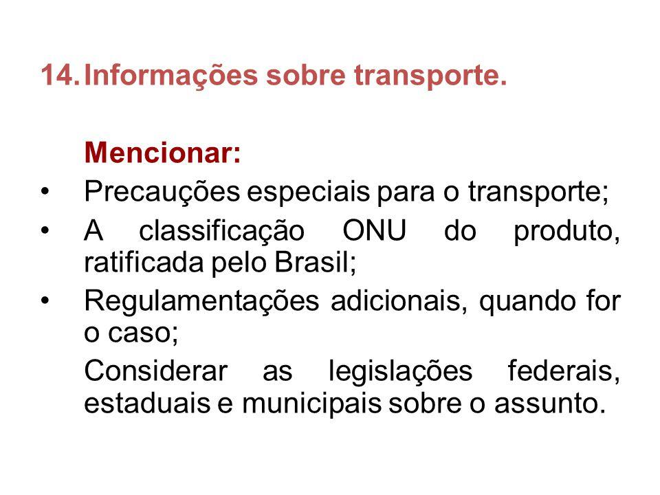 14.Informações sobre transporte. Mencionar: Precauções especiais para o transporte; A classificação ONU do produto, ratificada pelo Brasil; Regulament