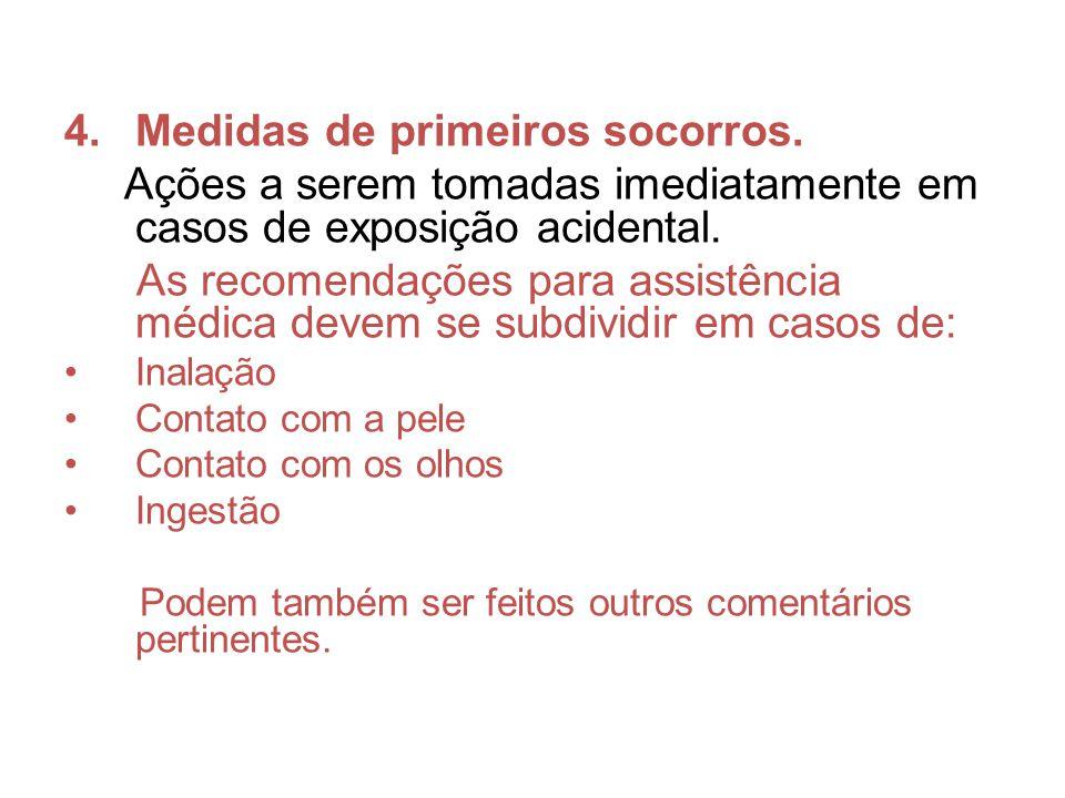 4.Medidas de primeiros socorros. Ações a serem tomadas imediatamente em casos de exposição acidental. As recomendações para assistência médica devem s
