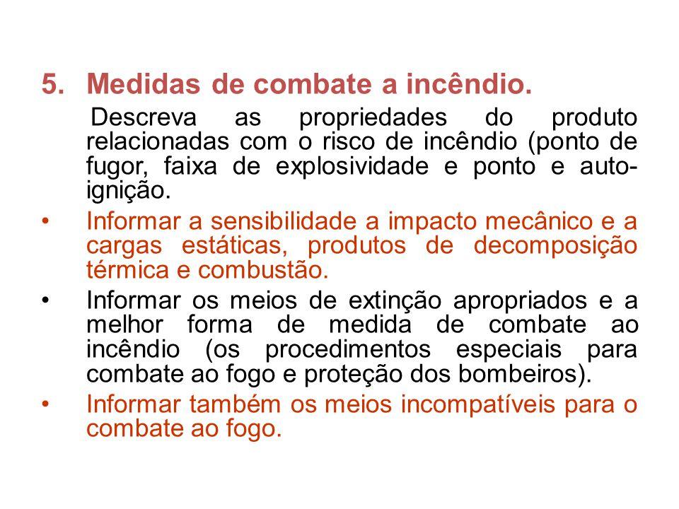 5.Medidas de combate a incêndio. Descreva as propriedades do produto relacionadas com o risco de incêndio (ponto de fugor, faixa de explosividade e po