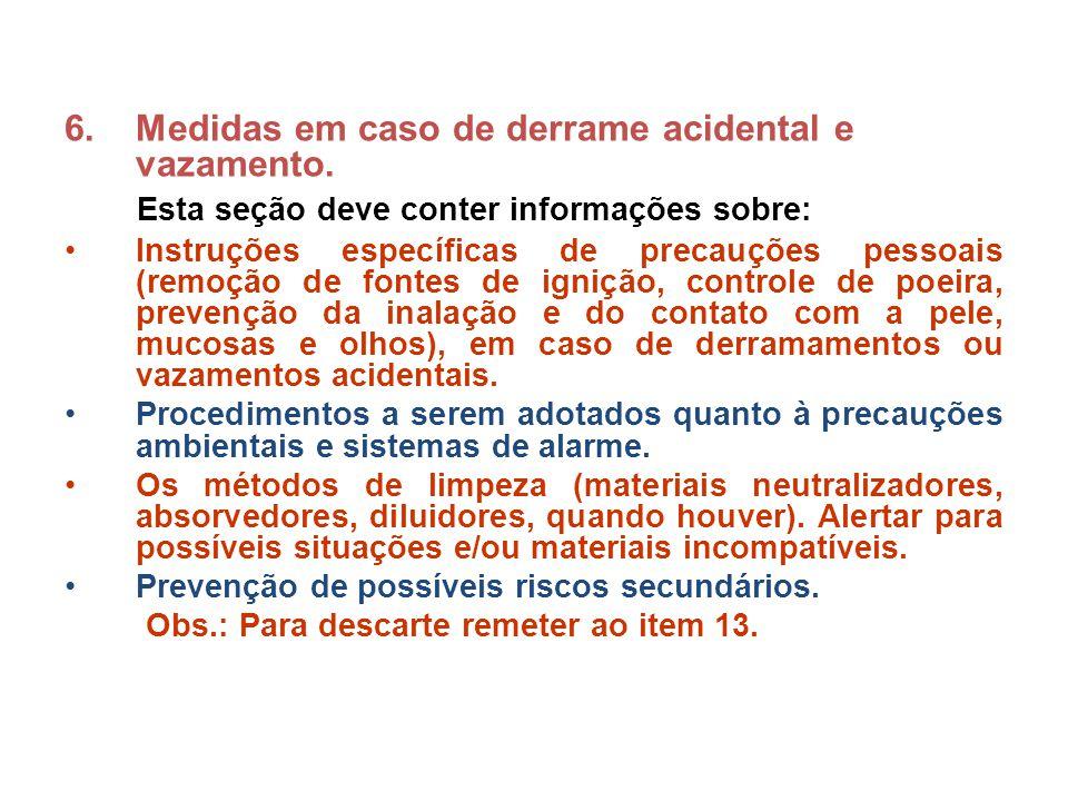 6.Medidas em caso de derrame acidental e vazamento. Esta seção deve conter informações sobre: Instruções específicas de precauções pessoais (remoção d