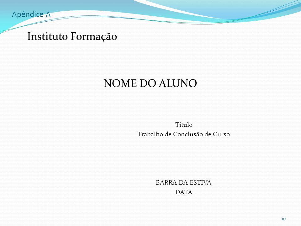 Apêndice A Instituto Formação NOME DO ALUNO Título Trabalho de Conclusão de Curso BARRA DA ESTIVA DATA 10