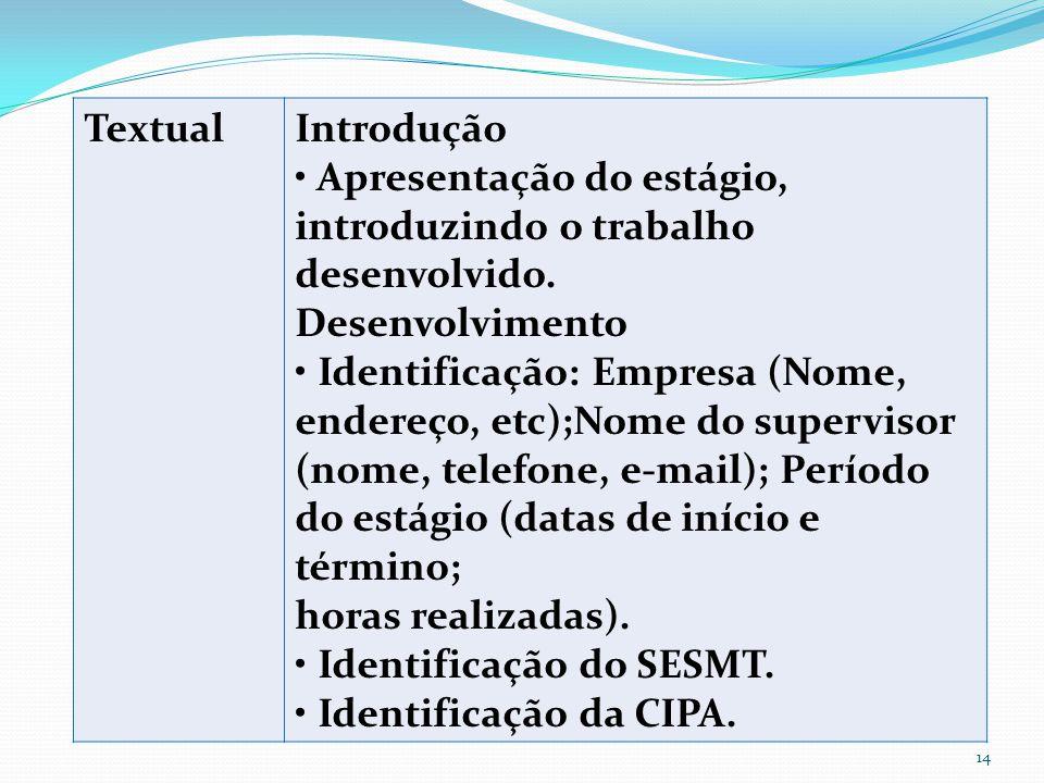 TextualIntrodução Apresentação do estágio, introduzindo o trabalho desenvolvido.