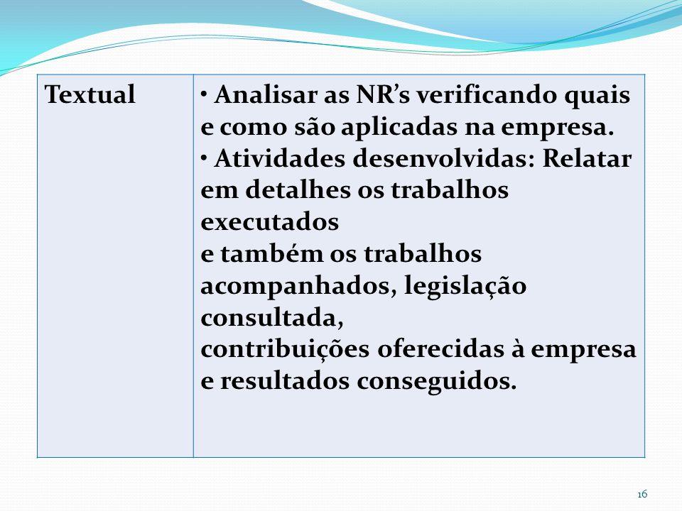 Textual Analisar as NR's verificando quais e como são aplicadas na empresa.