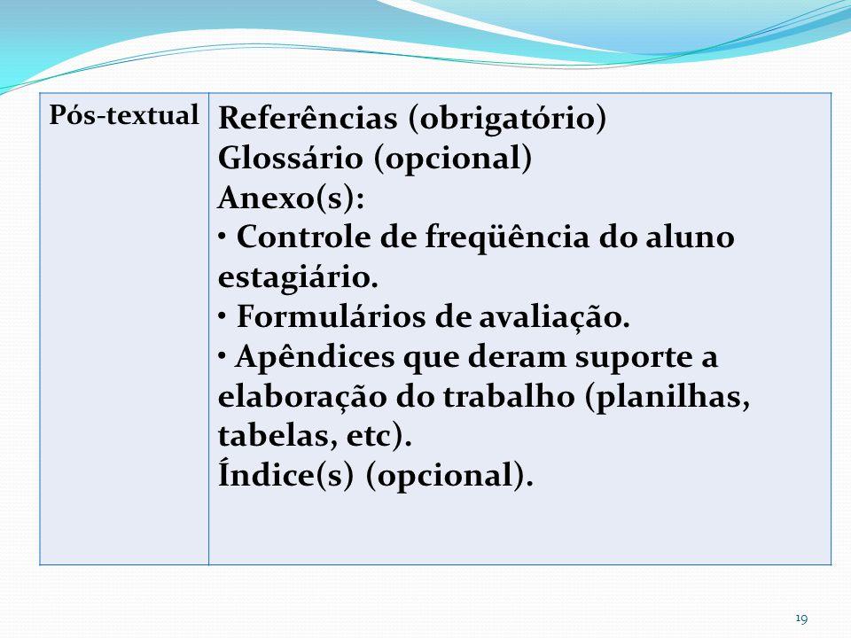 Pós-textual Referências (obrigatório) Glossário (opcional) Anexo(s): Controle de freqüência do aluno estagiário.