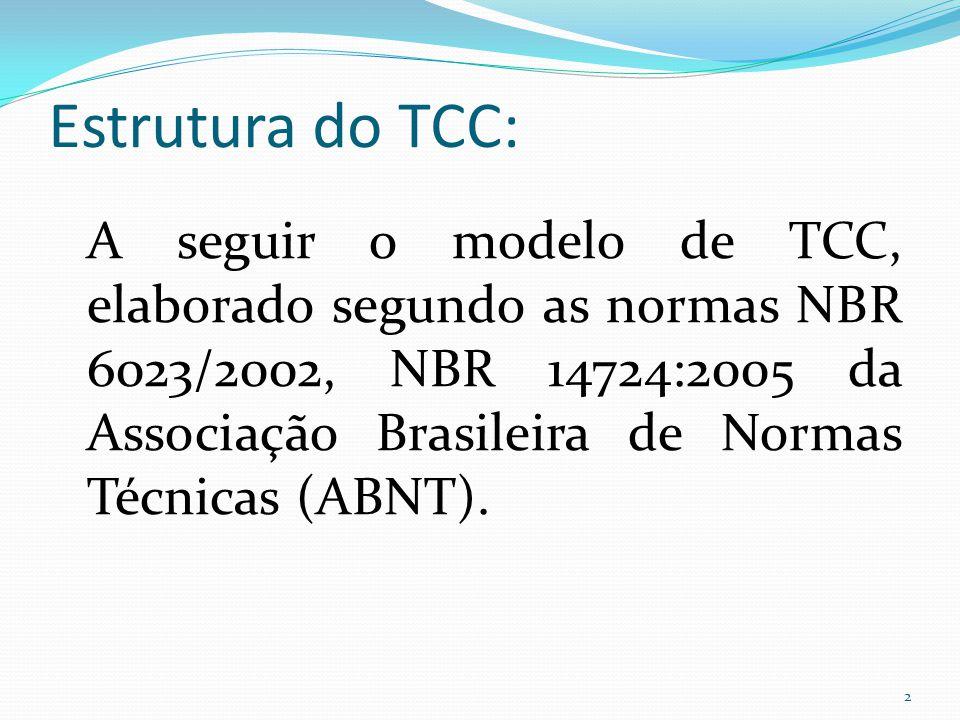 Estrutura do TCC: A seguir o modelo de TCC, elaborado segundo as normas NBR 6023/2002, NBR 14724:2005 da Associação Brasileira de Normas Técnicas (ABNT).