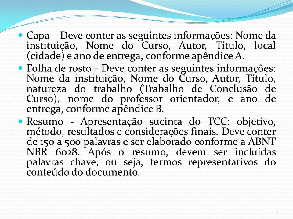 Capa – Deve conter as seguintes informações: Nome da instituição, Nome do Curso, Autor, Título, local (cidade) e ano de entrega, conforme apêndice A.