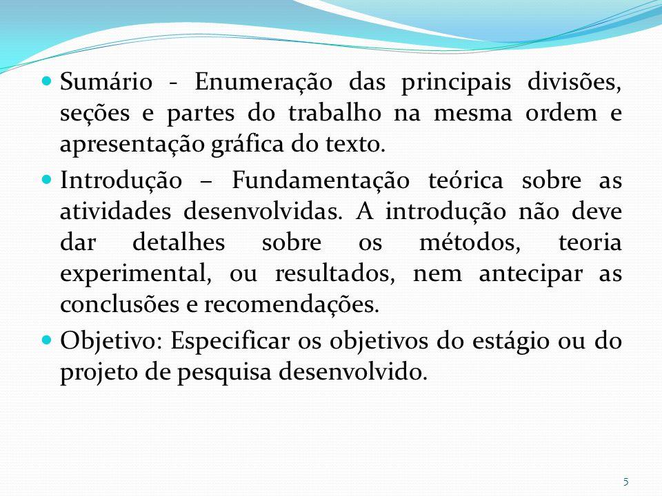 Sumário - Enumeração das principais divisões, seções e partes do trabalho na mesma ordem e apresentação gráfica do texto.