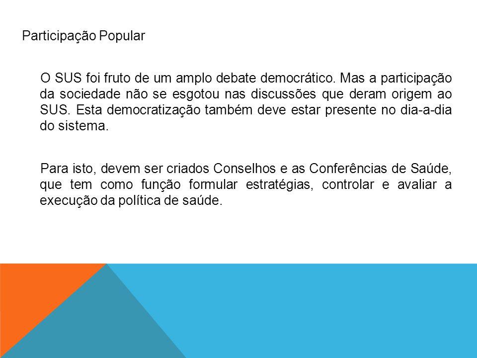 Participação Popular O SUS foi fruto de um amplo debate democrático. Mas a participação da sociedade não se esgotou nas discussões que deram origem ao