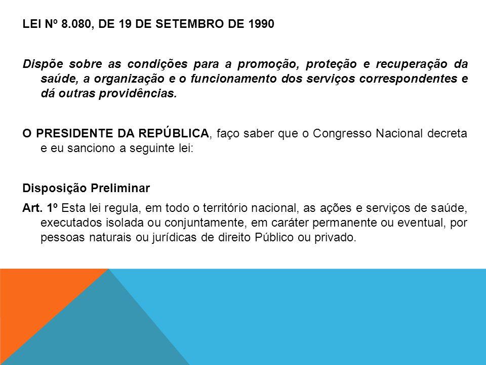 LEI Nº 8.080, DE 19 DE SETEMBRO DE 1990 Dispõe sobre as condições para a promoção, proteção e recuperação da saúde, a organização e o funcionamento do