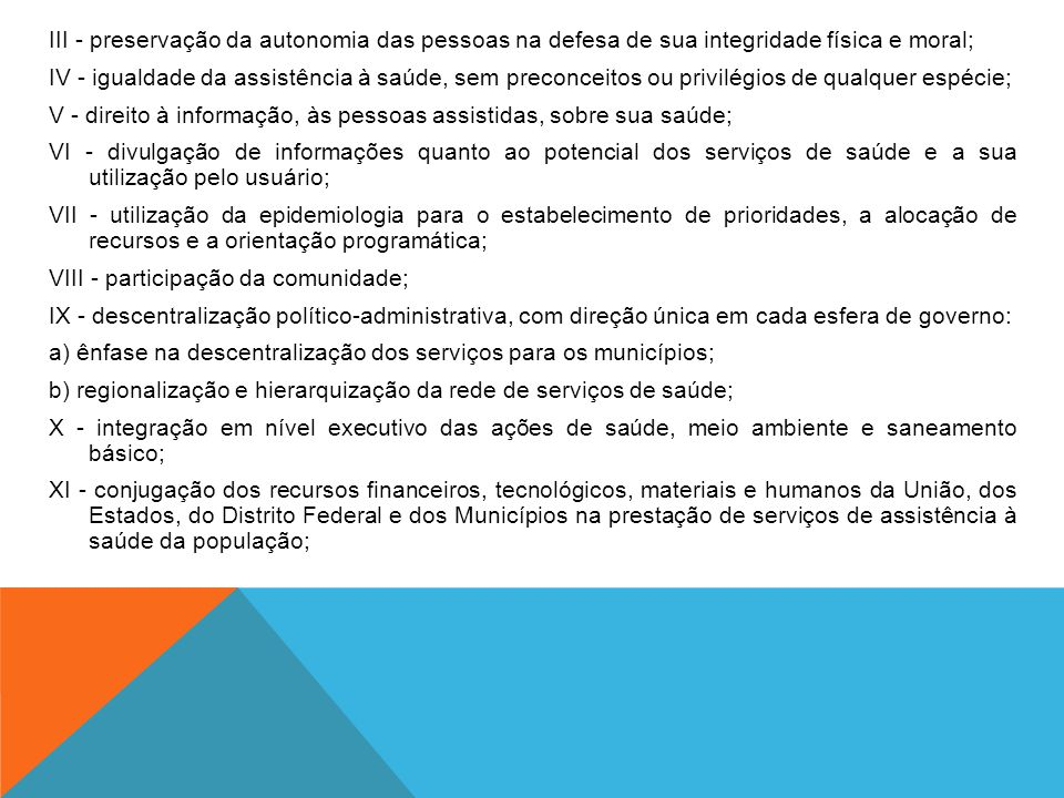 III - preservação da autonomia das pessoas na defesa de sua integridade física e moral; IV - igualdade da assistência à saúde, sem preconceitos ou pri