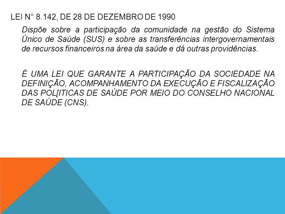 LEI N° 8.142, DE 28 DE DEZEMBRO DE 1990 Dispõe sobre a participação da comunidade na gestão do Sistema Único de Saúde (SUS) e sobre as transferências