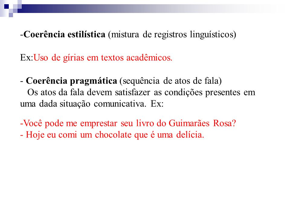 -Coerência estilística (mistura de registros linguísticos) Ex:Uso de gírias em textos acadêmicos.
