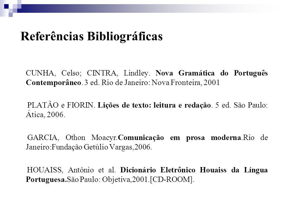 Referências Bibliográficas CUNHA, Celso; CINTRA, Lindley. Nova Gramática do Português Contemporâneo. 3 ed. Rio de Janeiro: Nova Fronteira, 2001 PLATÃO