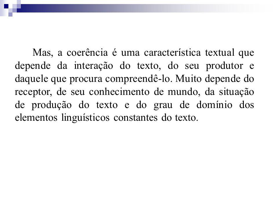 Mas, a coerência é uma característica textual que depende da interação do texto, do seu produtor e daquele que procura compreendê-lo.