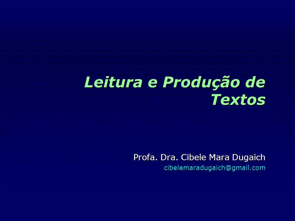 Leitura e Produção de Textos Profa. Dra. Cibele Mara Dugaich cibelemaradugaich@gmail.com