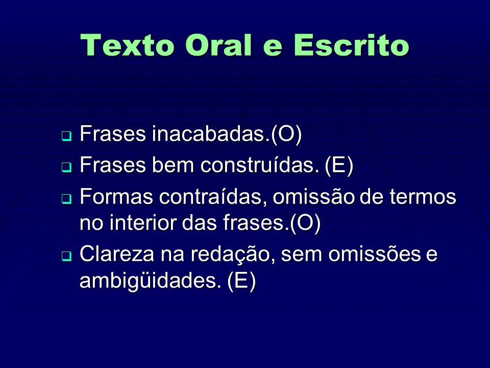 Texto Oral e Escrito  Frases inacabadas.(O)  Frases bem construídas.