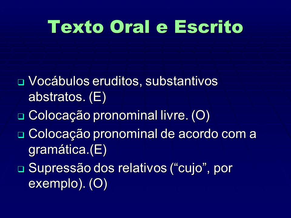 Texto Oral e Escrito  Vocábulos eruditos, substantivos abstratos.
