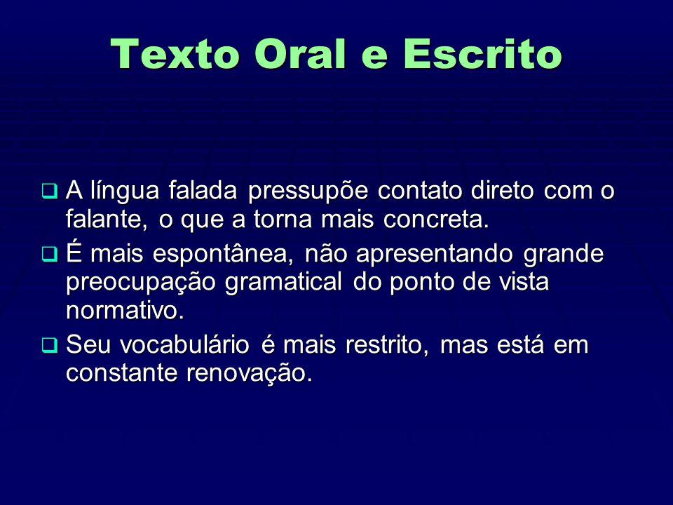 Texto Oral e Escrito  A língua falada pressupõe contato direto com o falante, o que a torna mais concreta.
