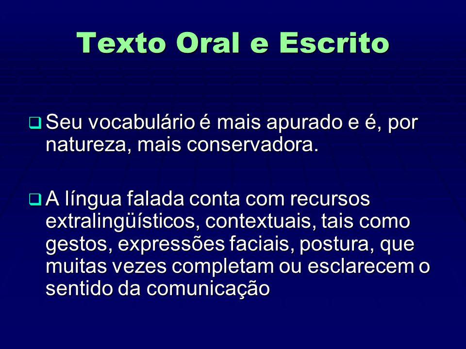 Texto Oral e Escrito  Seu vocabulário é mais apurado e é, por natureza, mais conservadora.