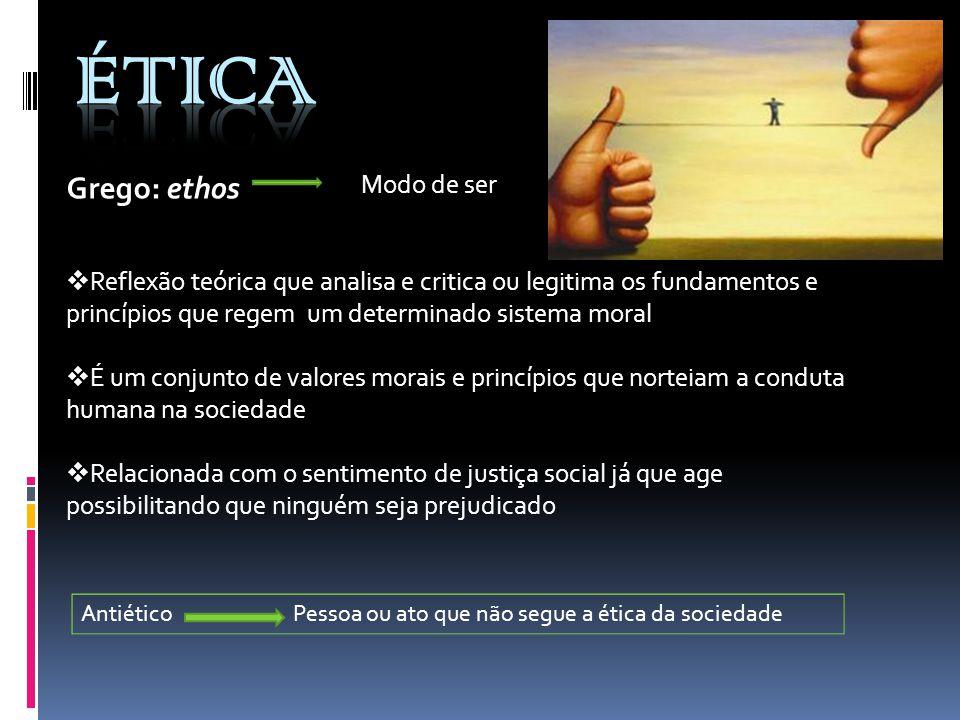 Grego: ethos Modo de ser  Reflexão teórica que analisa e critica ou legitima os fundamentos e princípios que regem um determinado sistema moral  É u