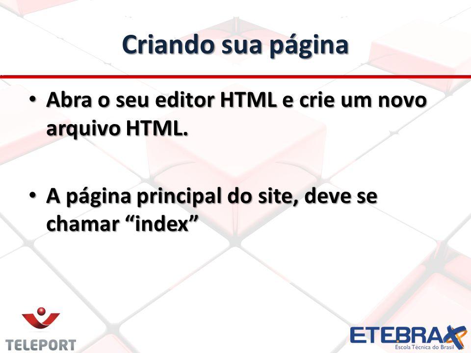 Criando sua página Abra o seu editor HTML e crie um novo arquivo HTML. Abra o seu editor HTML e crie um novo arquivo HTML. A página principal do site,