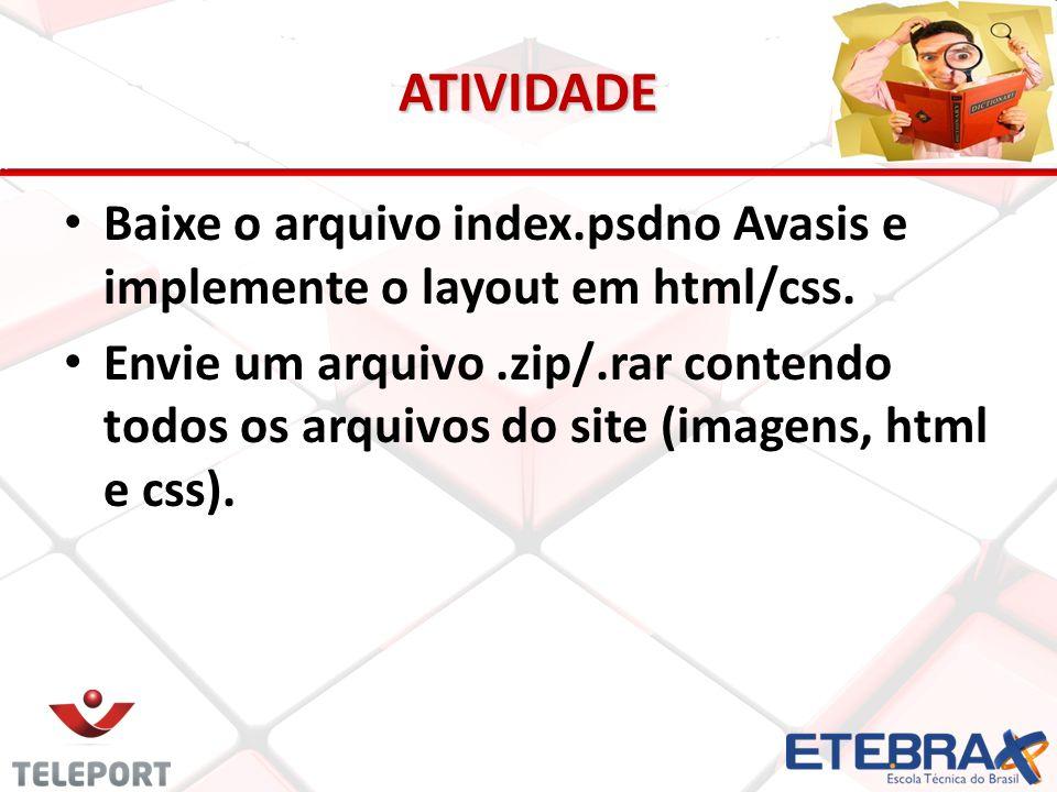 ATIVIDADE Baixe o arquivo index.psdno Avasis e implemente o layout em html/css. Envie um arquivo.zip/.rar contendo todos os arquivos do site (imagens,