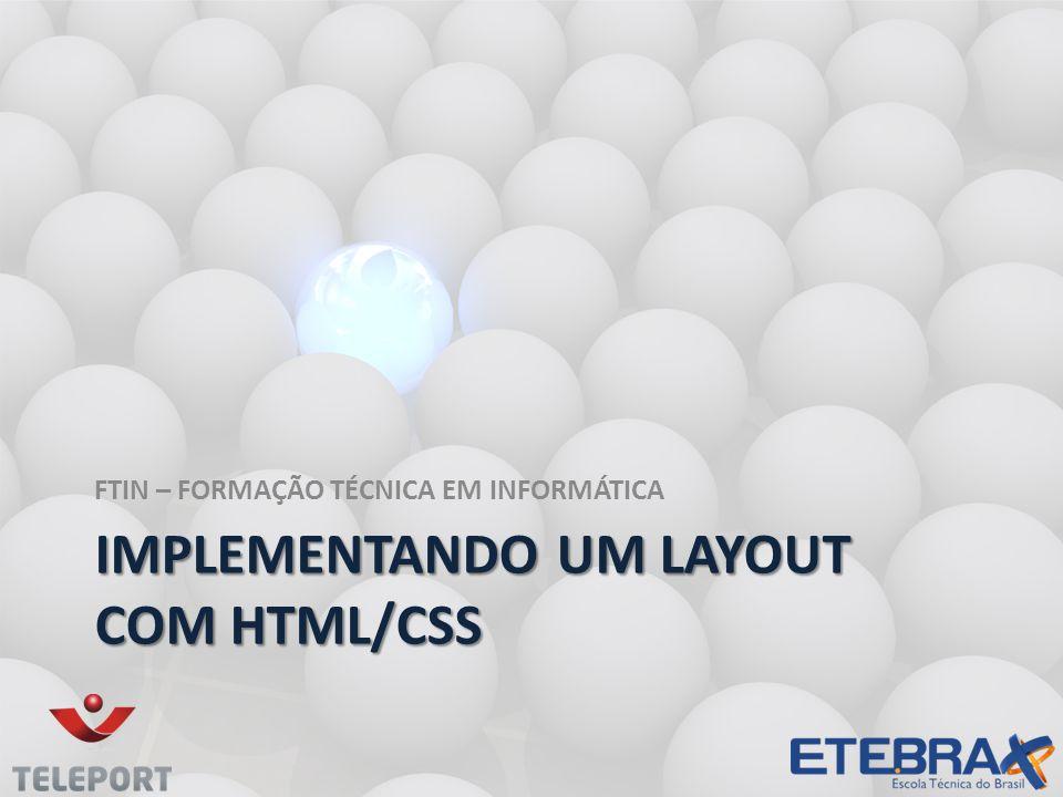 IMPLEMENTANDO UM LAYOUT COM HTML/CSS FTIN – FORMAÇÃO TÉCNICA EM INFORMÁTICA