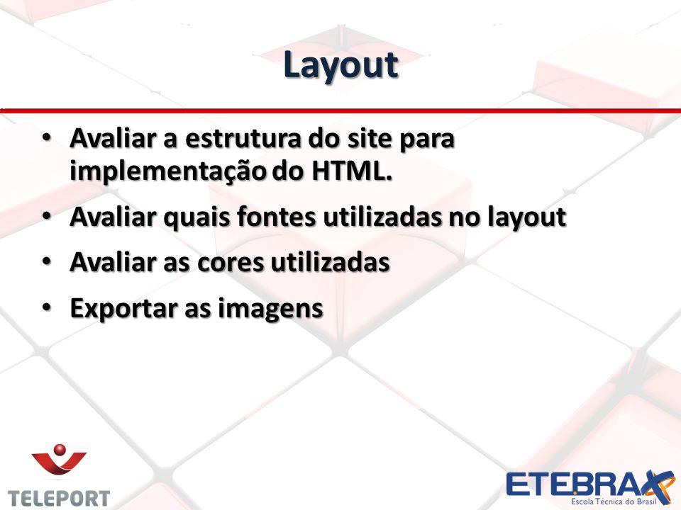 Layout Avaliar a estrutura do site para implementação do HTML. Avaliar a estrutura do site para implementação do HTML. Avaliar quais fontes utilizadas