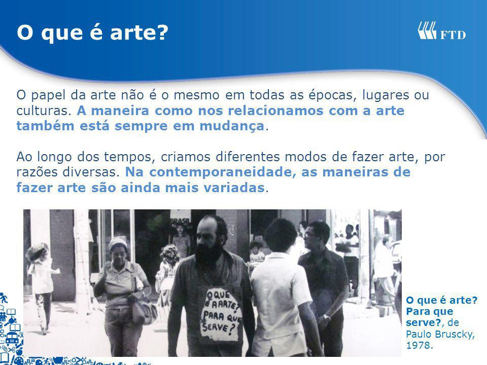 O que é arte? Para que serve?, de Paulo Bruscky, 1978. O que é arte? O papel da arte não é o mesmo em todas as épocas, lugares ou culturas. A maneira